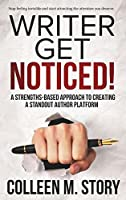 Writer Get Noticed!: A Strengths-Based Approach to Creating a Standout Author Platform