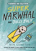 Super Narwhal and Jelly Jolt (Narwhal and Jelly, #2)