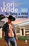 To Tame a Wild Cowboy (Cupid, Texas #7)