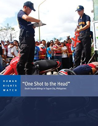 """""""One Shot to the Head"""": Death Squad Killings in Tagum City, Philippines"""