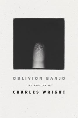Oblivion Banjo: The Poetry of Charles Wright