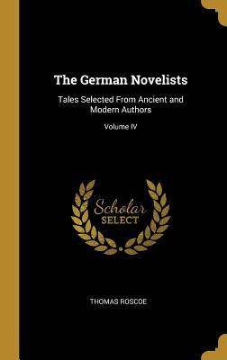 The German Novelists: Tales Selected from Ancient and Modern Authors; Volume IV