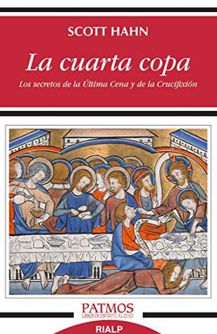La cuarta copa: los secretos de la Última Cena y de la Crucifixión