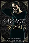 Savage Royals by Callie Rose