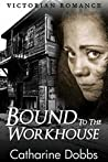 Bound to the Workhouse