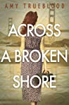 Across a Broken Shore by Amy Trueblood