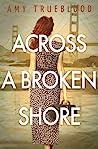 Across a Broken Shore by Amy Trueblood