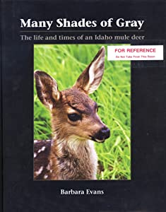 Many Shades of Gray: the life and times on an Idaho mule deer