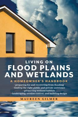 Living on Flood Plains and Wetlands: A Homeowner's Handbook