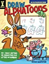 Draw Alphatoons: 130+ Crazy Critters and Characters from Letters and Numbers