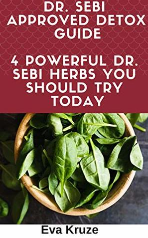 Dr  Sebi Approved Detox Guide: 4 Powerful Dr  Sebi Herbs You Should