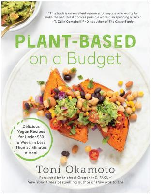 Plant-Based on a Budget: Delicious Vegan Recipes for Under $30 a Week, for Less Than 30 Minutes a Meal