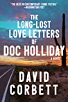 The Long-Lost Love Letters of Doc Holliday by David Corbett