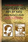 Scripted By Men Not By Fate: Andres Bonifacio in Cavite: An Analytical Narrative with Commentary on Selected Sources