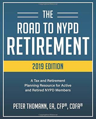 The Road to NYPD Retirement (2019 Edition): A Tax and Retirement Planning Resource for Active and Retired NYPD members