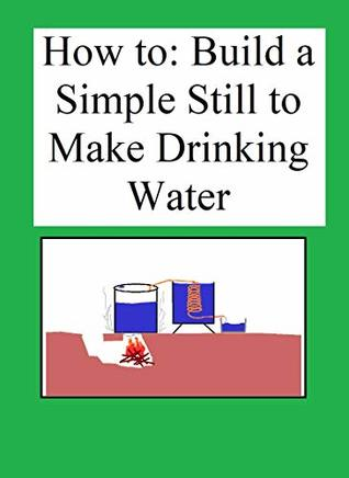 How to: Build a Simple Still to Make Drinking Water: Simple guide to build a still for all your distillation needs.