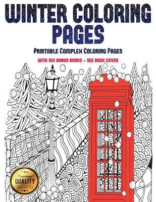 Printable Complex Coloring Pages (Winter Coloring Pages): Winter Coloring Pages: This Book Has 30 Winter Coloring Pages That Can Be Used to Color In, Frame, And/Or Meditate Over: This Book Can Be Photocopied, Printed and Downloaded as a PDF