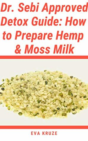 Dr  Sebi Approved Detox Guide: How to Prepare Hemp & Moss Milk