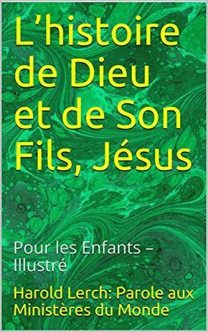 L'histoire de Dieu et de Son Fils, Jésus: Pour les Enfants – Illustré (Enfants et adolescents t. 1)