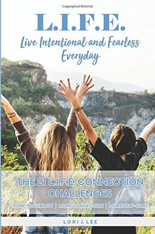 L.I.F.E.: Living Intentional & Fearless Everyday - 21 LIFE Connection Challenges