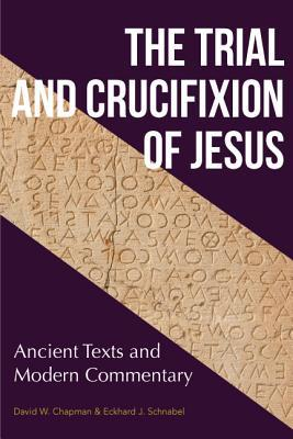 The Trial and Crucifixion of Jesus: Ancient Texts and Modern