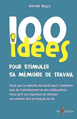100 idées pour stimuler sa mémoire de travail: Parce que la mémoire de travail peut s'améliorer avec de l'entraînement ou des rééducations. Parce qu'il ... tout au long de sa vie.