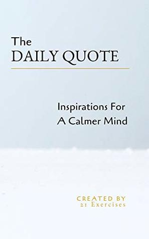 The Daily Quote Inspirations For A Calmer Mind By 21 Exercises