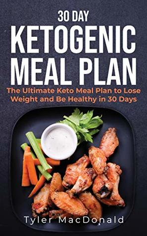 30 Day Ketogenic Meal Plan: The Ultimate Keto Meal Plan to