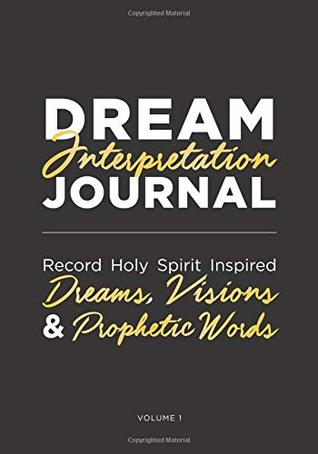 Dream Interpretation Journal: Record Holy Spirit Inspired Dreams, Visions and Prophetic Words