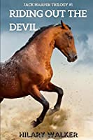 Riding Out the Devil: The Story of a Wounded Horse Healer (The Jack Harper Trilogy)