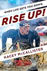 When Life Gets You Down, Rise Up! by Kacey McCallister