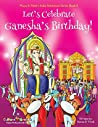 Let's Celebrate Ganesha's Birthday! (Maya & Neel's India Adventure Series, Book 11)