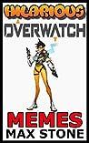 Hilarious Overwatch Memes: Overwatch Jokes, Comics, Cartoons and Hilarious Memes