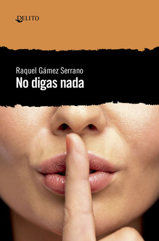 No digas nada by Raquel Gámez Serrano