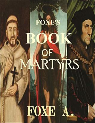 FOXE'S BOOK OF MARTYRS : FOXE'S BOOK OF MARTYRS