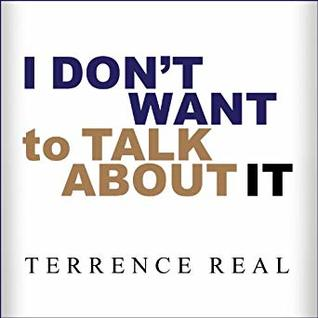 I Don't Want to Talk About It by Terrence Real