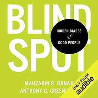 Blind Spot: The Hidden Biases of Good People by Mahzarin Benaji