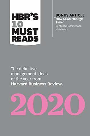 "HBR's 10 Must Reads 2020: The Definitive Management Ideas of the Year from Harvard Business Review (with bonus article ""How CEOs Manage Time"" by Michael E. Porter and Nitin Nohria)"