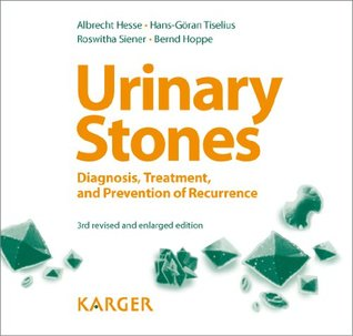 Urinary Stones: Diagnosis, Treatment, and Prevention of Recurrence Foreword by H.E. Williams (Davis, Calif.) A. Hesse, H.-G. Tiselius, R. Siener, B. Hoppe