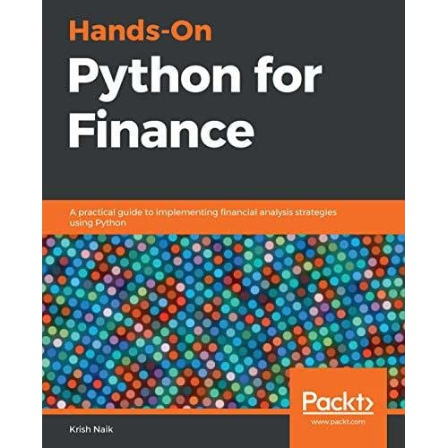 A practical guide to implementing financial analysis strategies using Python Hands-On Python for Finance