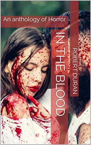 In The Blood: An anthology of Horror