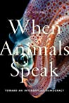 When Animals Speak: Toward an Interspecies Democracy