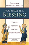 You Shall Be a Blessing: Twelve Letters on the Priesthood