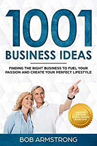 1001 Business Ideas: Finding the Right Business to Fuel Your Passion and Create Your Perfect Lifestyle (Optimal Business Series)