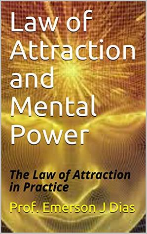 Law of Attraction and Mental Power: The Law of Attraction in Practice