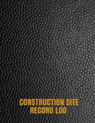 Construction Site Record Log: Supervisor Daily Log Book