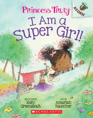 I Am a Super Girl! by Kelly Greenawalt