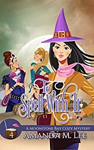 To Spell with It (A Moonstone Bay Mystery, #4)