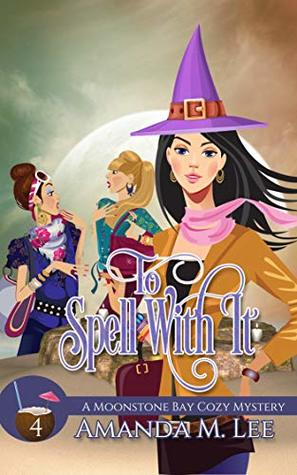 To Spell with It (Moonstone Bay Mystery #4)