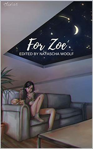 For Zoe: An anthology of poetry, fiction, non-fiction and artwork by members of the LGBTQIA+ community.